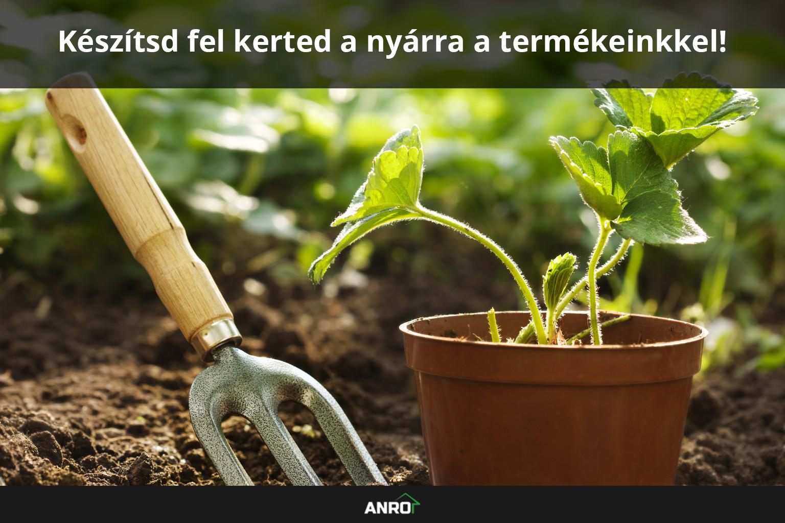 Kertészeti termékek az ANRO-nál!